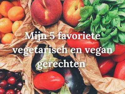 Mijn 5 favoriete vegetarisch en vegan gerechten